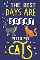 The Best Days Are Spent With My Cats: Cute Cat Gifts for Cat Lovers... Yellow & Blue Lined Notebook or Journal