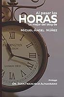 Al pasar las horas: Lo mejor del blog de Miguel Ángel Núñez