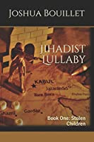 Jihadist Lullaby: Book One: Stolen Children