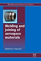 Welding and Joining of Aerospace Materials (Woodhead Publishing Series in Welding and Other Joining Technologies)