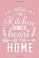 The Kitchen Is The Heart Of The Home: Blank Lined Notebook: Baking Gift Culinary Student Gift 6x9 | 110 Blank  Pages | Plain White Paper | Soft Cover Book