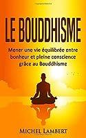 Le Bouddhisme: Mener une vie ?quilibr?e entre bonheur et pleine conscience gr?ce au Bouddhisme (French Edition) [並行輸入品]