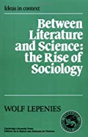 Between Literature and Science: The Rise of Sociology (Ideas in Context) by Wolf Lepenies(1988-06-24)