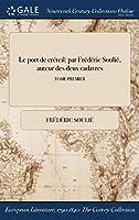 Le Port de Creteil: Par Frederic Soulie, Auteur Des Deux Cadavres; Tome Premier