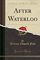 After Waterloo (Classic Reprint)