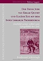 Der Ewige Jude von Edgar Quinet und Eugène Sue auf dem Index Librorum Prohibitorum: Zerrbild seiner selbst und Spiegelbild der Zeit