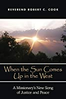 When the Sun Comes Up in the West: A Missionary's New Song of Justice and Peace