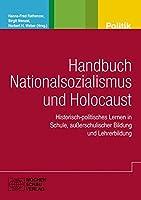 Handbuch Nationalsozialismus und Holocaust: Historisch-politisches Lernen in Schule, ausserschulischer Bildung und Lehrerbildung