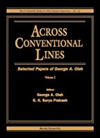 Across Conventional Lines: Selected Papers of George A. Olah (World Scientific Series in 20th Century Chemistry)
