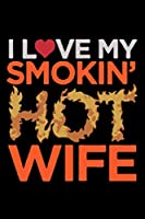 I Love My Smokin' Hot Wife: An Awesome Designed Valentine Notebook You Can Gift Your Lovers