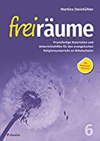 Freiraeume 6 - Praxisfertige Materialien und Unterrichtshilfen: Fuer den evangelischen Religionsunterricht an Mittelschulen
