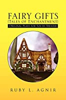 Fairy Gifts - Tales of Enchantment): Plays for Youth Theater Adapted from Various Sources of Folklore