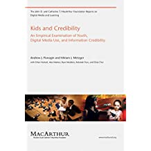 Kids and Credibility: An Empirical Examination of Youth, Digital Media Use, and Information Credibility (The John D. and Catherine T. MacArthur Foundation Reports on Digital Media and Learning)