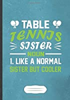 Table Tennis Sister Noun 1 Like A Normal Sister But Cooler: Funny Table Tennis Fan Lined Notebook Journal For Coach Player, Inspirational Saying Unique Special Gift Pretty Creative Writing Doodle Diary B5 110 Pages