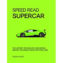 Speed Read Supercar:  The History, Technology and Design Behind: the World's Most Exciting Cars
