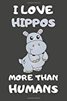 I Love Hippos More Than Humans: Hippo Gifts Lined Notebooks, Journals, Planners and Diaries to Write In | For Hippo Lovers