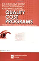The Executive Guide to Understanding and Implementing Quality Cost Programs: Reduce Operating Expenses and Increase Revenue (Asq Quality Management Division Economics of Quality Book)