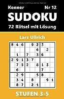 SUDOKU Kenner, Stufen 3-5, Nr 12: 72 Raetsel mit Loesung (SUDOKU, STUFEN 3-5)