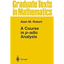 A Course in p-adic Analysis (Graduate Texts in Mathematics Book 198) (English Edition)