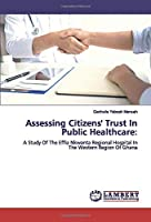 Assessing Citizens' Trust In Public Healthcare:: A Study Of The Effia Nkwanta Regional Hospital In The Western Region Of Ghana