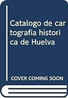 Catálogo de cartografía histórica de Huelva