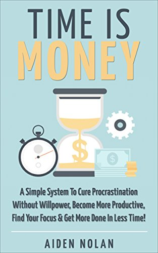 amazon time is money a simple system to cure procrastination