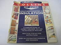 Weatherproofing and Insulation (Collins DIY guides)
