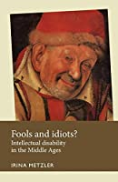 Fools and Idiots?: Intellectual Disability in the Middle Ages (Disability History)
