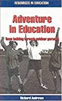 Adventure in Education: Team Building Through Outdoor Pursuits (Resources in education)