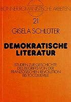 Demokratische Literatur: Studien Zur Geschichte Des Begriffs Von Der Franzoesischen Revolution Bis Tocqueville (Bonner Romanistische Arbeiten)