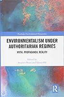 Environmentalism under Authoritarian Regimes: Myth, Propaganda, Reality (Routledge Environmental Humanities)