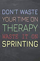 Don't Waste Your Time On Therapy Waste It On Sprinting: Sprinting Notebook, Planner or Journal | Size 6 x 9 | 110 Dot Grid Pages | Office Equipment, Supplies, Gear |Funny Sprinting Gift Idea for Christmas or Birthday