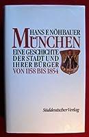 Muenchen I: Von 1158 - 1854. Eine Geschichte der Stadt und ihrer Buerger