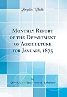 Monthly Report of the Department of Agriculture for January, 1875 (Classic Reprint)