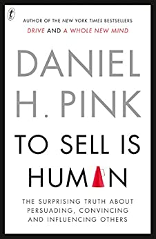 To Sell Is Human: The Surprising Truth About Perusading, Convincing and Influencing Others by [Pink, Daniel H.]