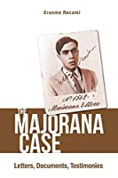 The Majorana Case: Letters, Documents, Testimonies
