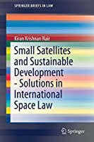Small Satellites and Sustainable Development - Solutions in International Space Law (SpringerBriefs in Law)