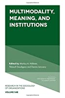Multimodality, Meaning, and Institutions (Research in the Sociology of Organizations)