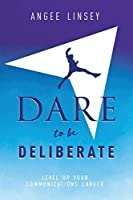 Dare to be Deliberate: Level Up Your Communication Career