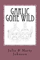 Garlic Gone Wild (Gone Wild Series)