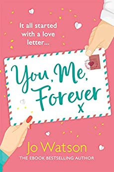 You, Me, Forever: The glorious brand-new rom-com, guaranteed to make you laugh and cry by [Watson, Jo]