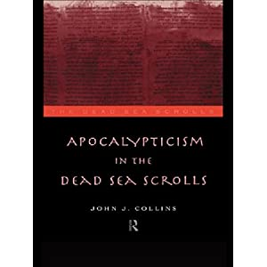 Apocalypticism in the Dead Sea Scrolls (The Literature of the Dead Sea Scrolls)