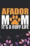 Afador Mom It's A Ruff Life: Cool Afador Dog Mum Journal Notebook - Afador Puppy Lover Gifts ? Funny Afador Dog Notebook - Afador Owner Gifts. 6 x 9 in 120 pages