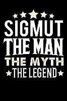 Notizbuch: Sigmut The Man The Myth The Legend (120 linierte Seiten als u.a. Tagebuch, Reisetagebuch fuer Vater, Ehemann, Freund, Kumpe, Bruder, Onkel und mehr)