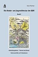 Die erzaehlende Kinder- und Jugendliteratur der DDR, Band 1: Entwicklungslinien - Themen und Genres - Autorenportraits und Textanalysen. Eine Aufsatzsammlung