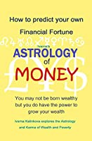 Astrology of Money: how to attract wealth, using both simple and complex astrology