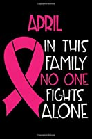 APRIL In This Family No One Fights Alone: Personalized Name Notebook/Journal Gift For Women Fighting Breast Cancer. Cancer Survivor / Fighter Gift for the Warrior in your life | Writing Poetry, Diary, Gratitude, Daily or Dream Journal.