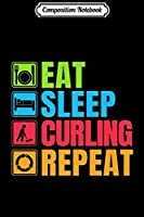 Composition Notebook: Curling Lover Eat Sleep Curling Repea Journal/Notebook Blank Lined Ruled 6x9 100 Pages