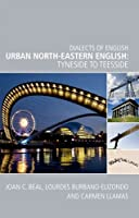 Urban North-Eastern English: Tyneside to Teesside (Dialects of English)