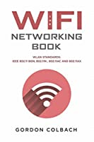 The WiFi Networking Book: WLAN Standards: IEEE 802.11 bgn, 802.11n , 802.11ac and 802.11ax